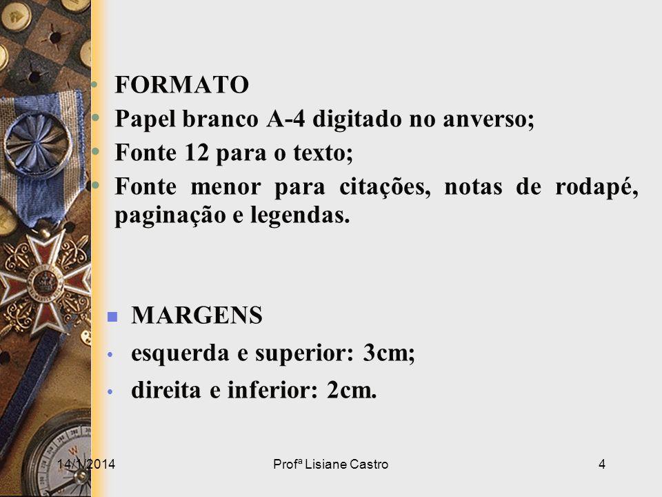 Papel branco A-4 digitado no anverso; Fonte 12 para o texto;