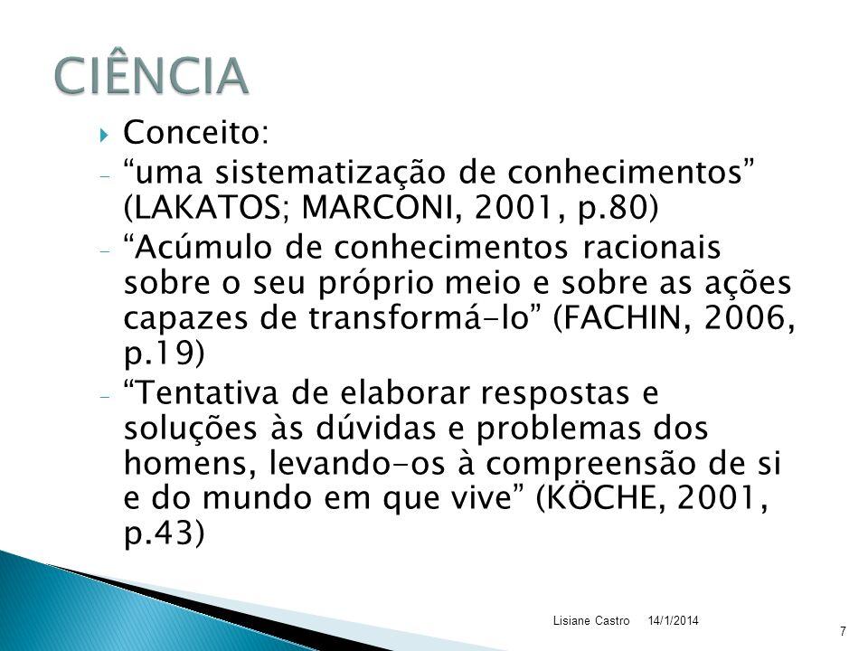 CIÊNCIA Conceito: uma sistematização de conhecimentos (LAKATOS; MARCONI, 2001, p.80)