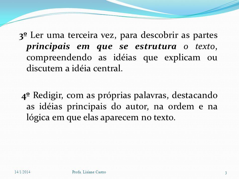 3º Ler uma terceira vez, para descobrir as partes principais em que se estrutura o texto, compreendendo as idéias que explicam ou discutem a idéia central.
