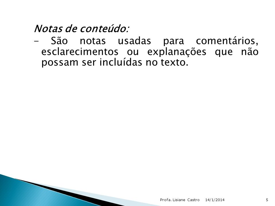 Notas de conteúdo: - São notas usadas para comentários, esclarecimentos ou explanações que não possam ser incluídas no texto.