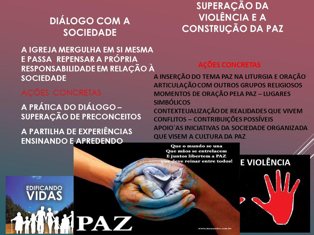 DIÁLOGO COM A SOCIEDADE SUPERAÇÃO DA VIOLÊNCIA E A CONSTRUÇÃO DA PAZ