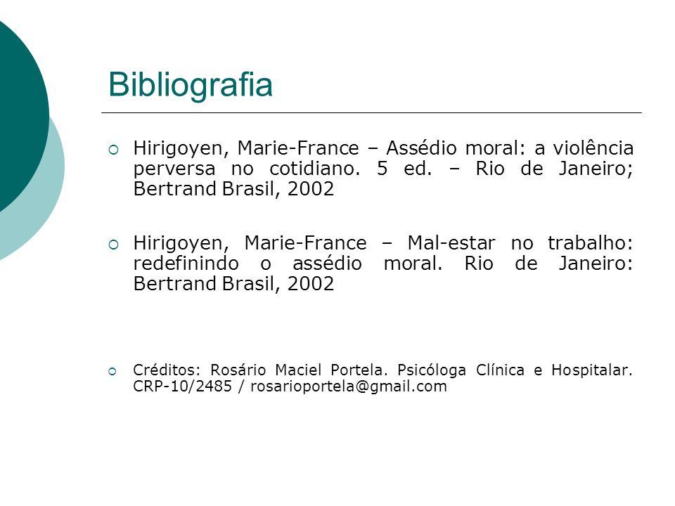 Bibliografia Hirigoyen, Marie-France – Assédio moral: a violência perversa no cotidiano. 5 ed. – Rio de Janeiro; Bertrand Brasil, 2002.