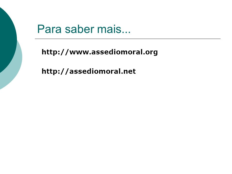 Para saber mais... http://www.assediomoral.org http://assediomoral.net