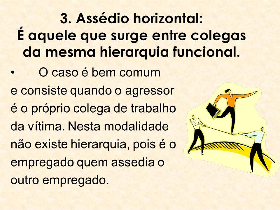 3. Assédio horizontal: É aquele que surge entre colegas da mesma hierarquia funcional.