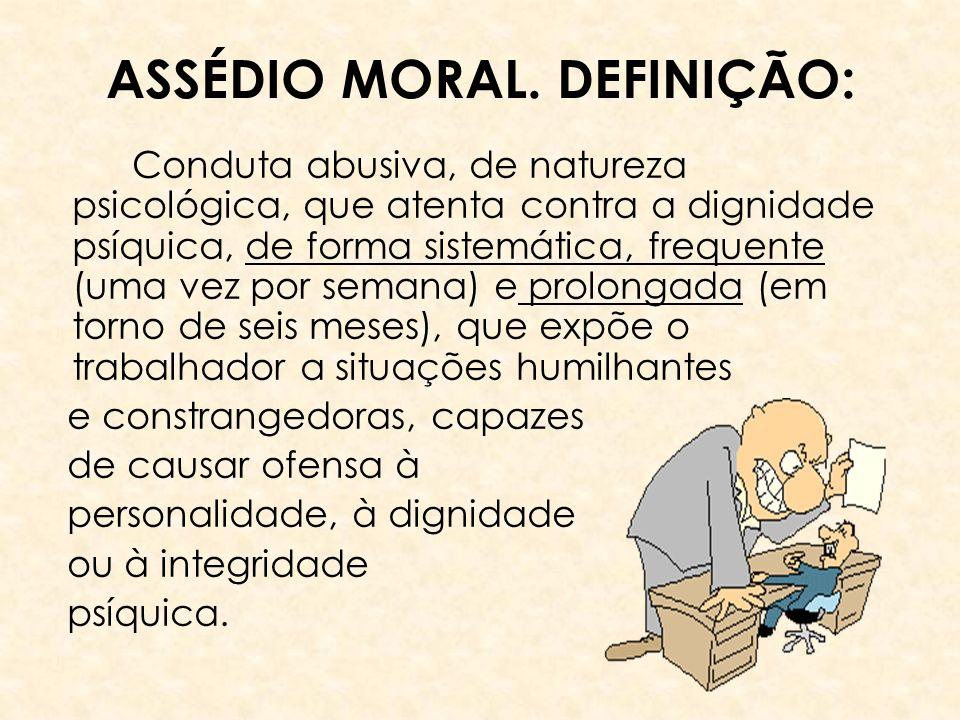ASSÉDIO MORAL. DEFINIÇÃO: