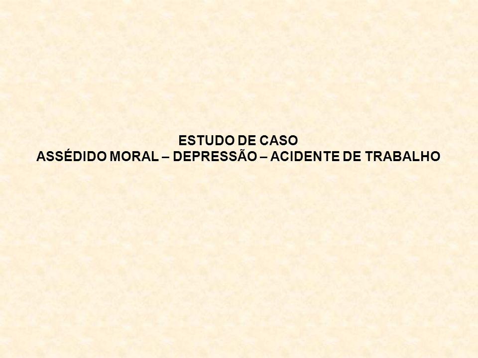 ASSÉDIDO MORAL – DEPRESSÃO – ACIDENTE DE TRABALHO