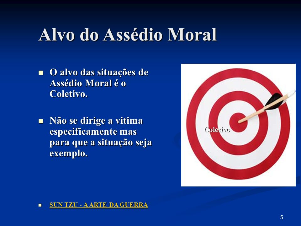 Alvo do Assédio Moral O alvo das situações de Assédio Moral é o Coletivo.