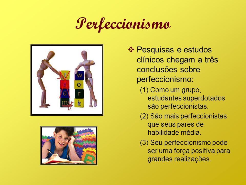 Perfeccionismo Pesquisas e estudos clínicos chegam a três conclusões sobre perfeccionismo: