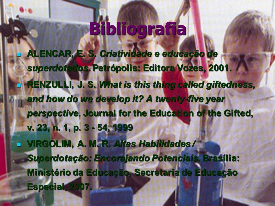 BibliografiaALENCAR, E. S. Criatividade e educação de superdotados. Petrópolis: Editora Vozes, 2001.