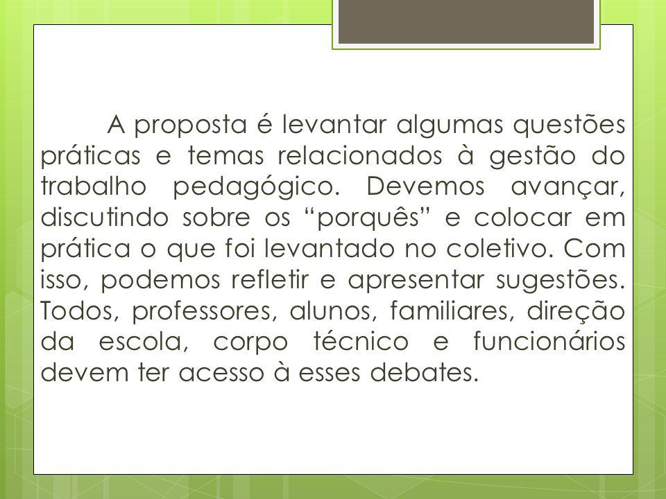 A proposta é levantar algumas questões práticas e temas relacionados à gestão do trabalho pedagógico.