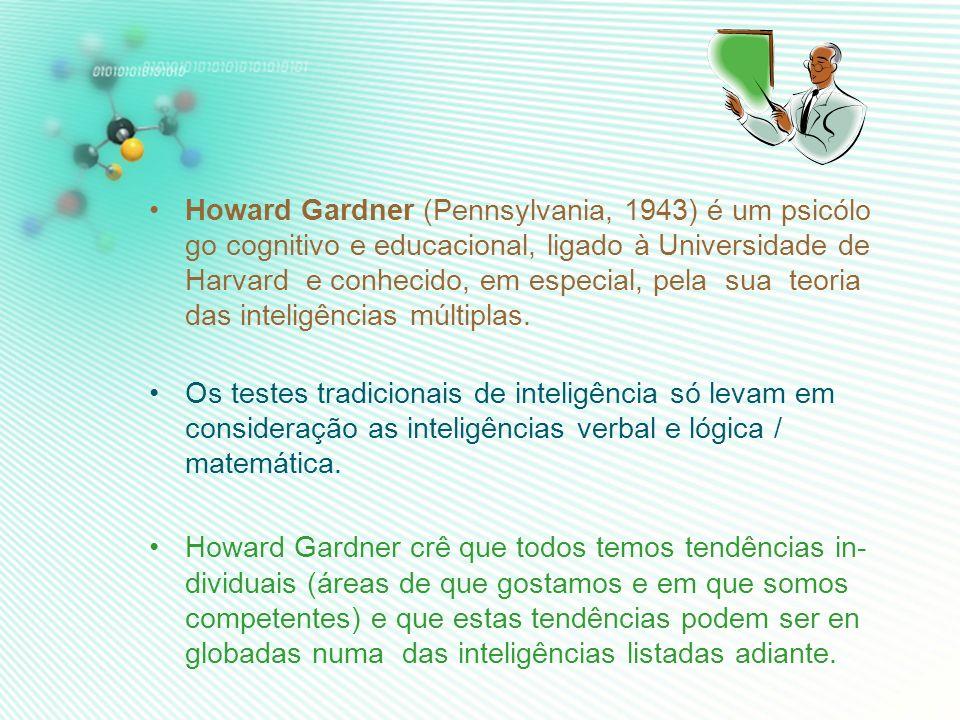 Howard Gardner (Pennsylvania, 1943) é um psicólogo cognitivo e educacional, ligado à Universidade de Harvard e conhecido, em especial, pela sua teoria das inteligências múltiplas.