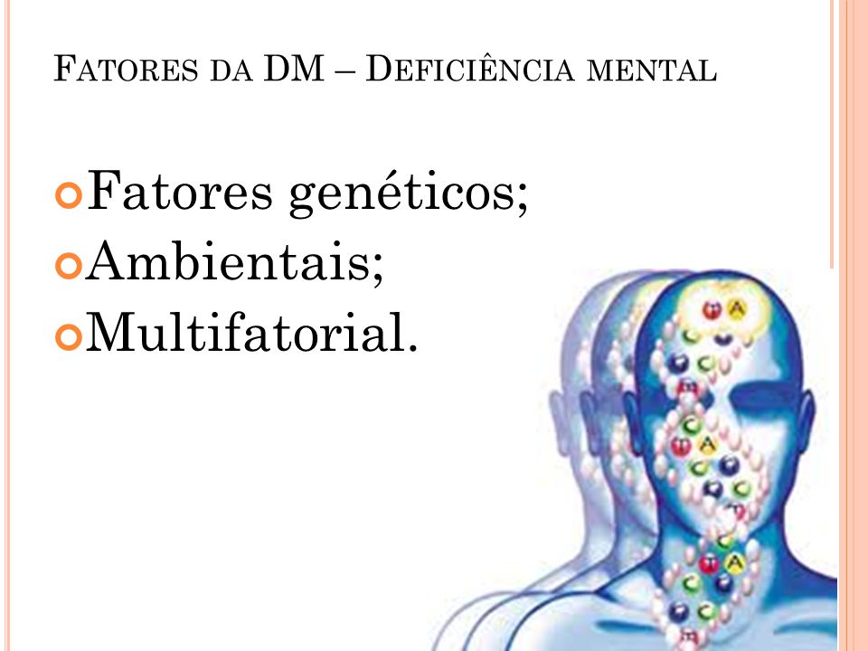 Fatores da DM – Deficiência mental
