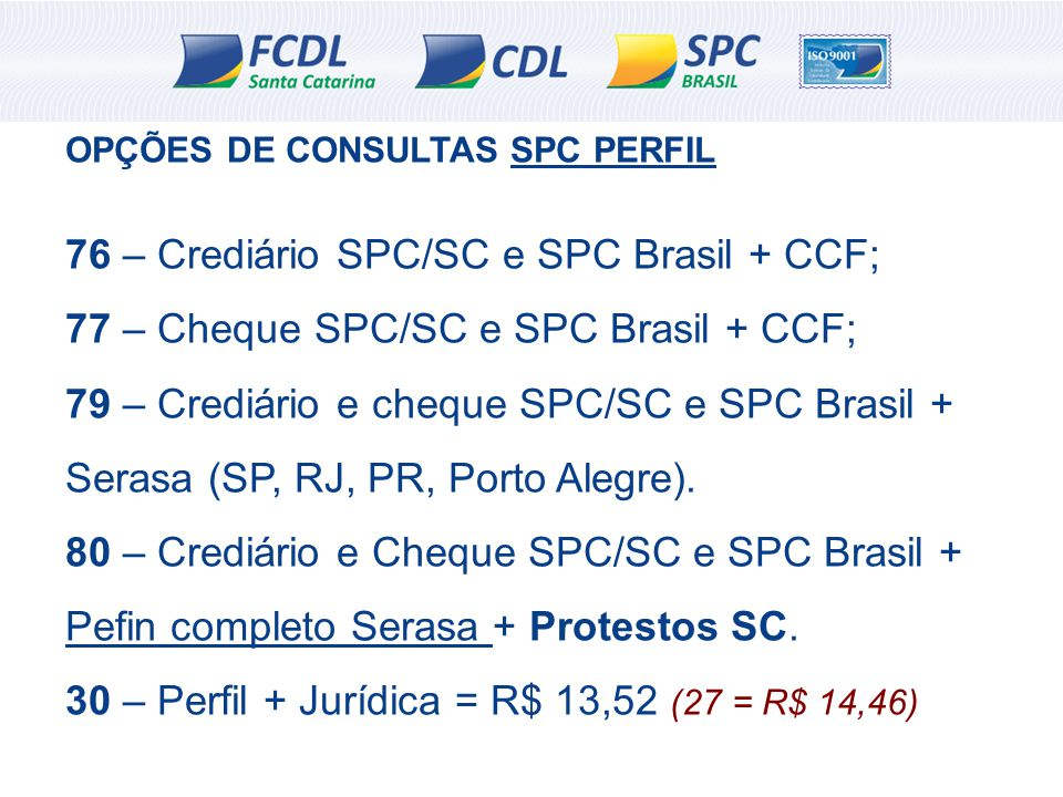 76 – Crediário SPC/SC e SPC Brasil + CCF;