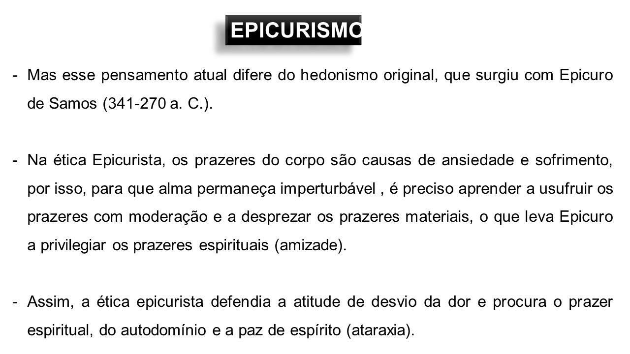 EPICURISMO Mas esse pensamento atual difere do hedonismo original, que surgiu com Epicuro de Samos (341-270 a. C.).