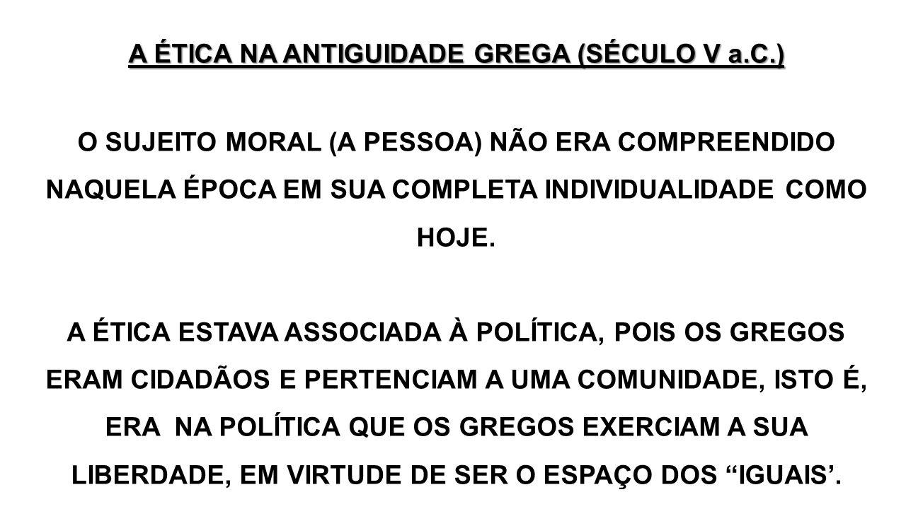 A ÉTICA NA ANTIGUIDADE GREGA (SÉCULO V a.C.)