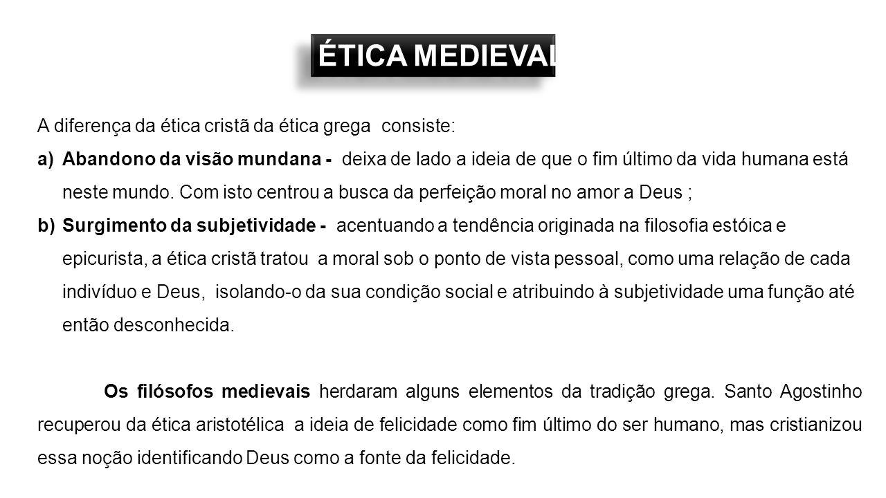 ÉTICA MEDIEVAL A diferença da ética cristã da ética grega consiste: