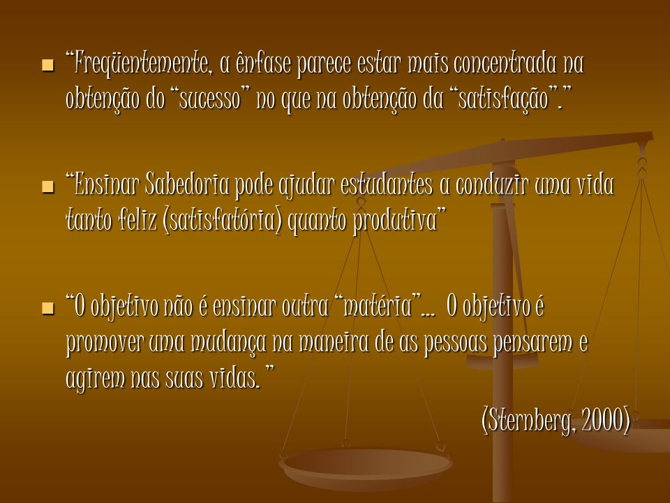 Freqüentemente, a ênfase parece estar mais concentrada na obtenção do sucesso no que na obtenção da satisfação .