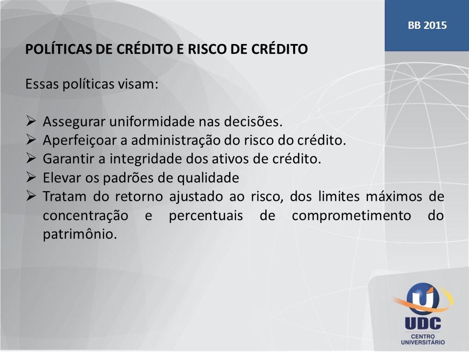 POLÍTICAS DE CRÉDITO E RISCO DE CRÉDITO Essas políticas visam: