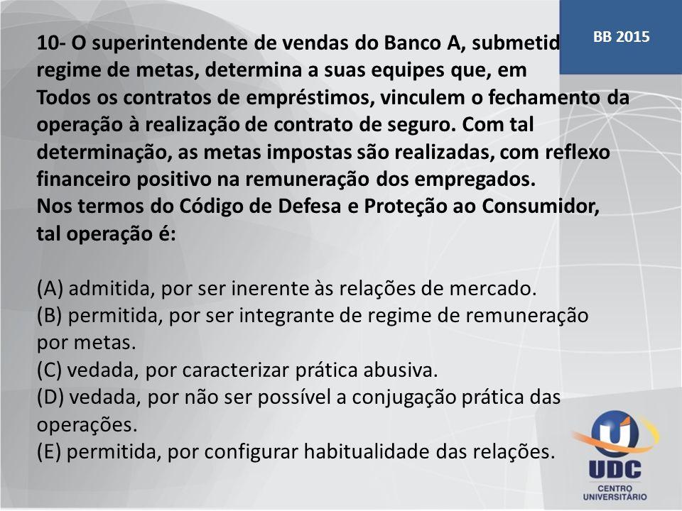 BB 2015 10- O superintendente de vendas do Banco A, submetido a regime de metas, determina a suas equipes que, em.