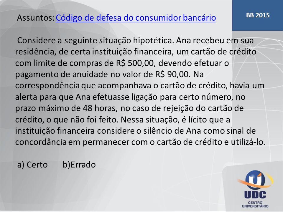BB 2015 Assuntos: Código de defesa do consumidor bancário.
