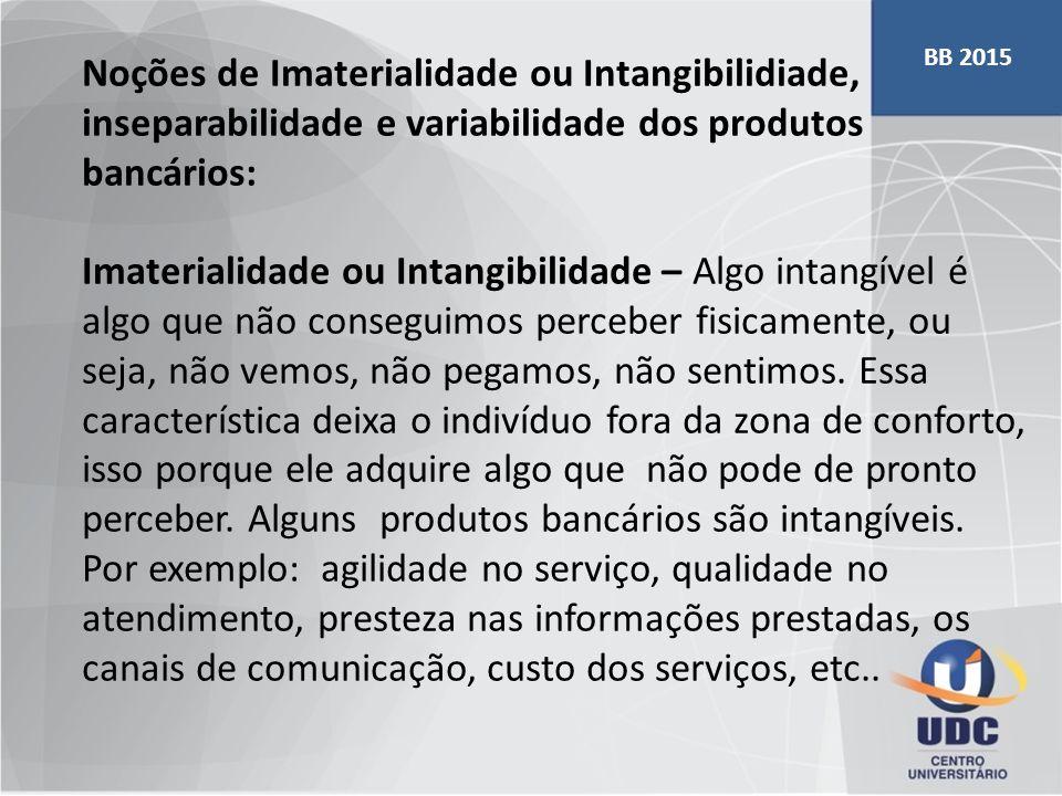 BB 2015 Noções de Imaterialidade ou Intangibilidiade, inseparabilidade e variabilidade dos produtos bancários: