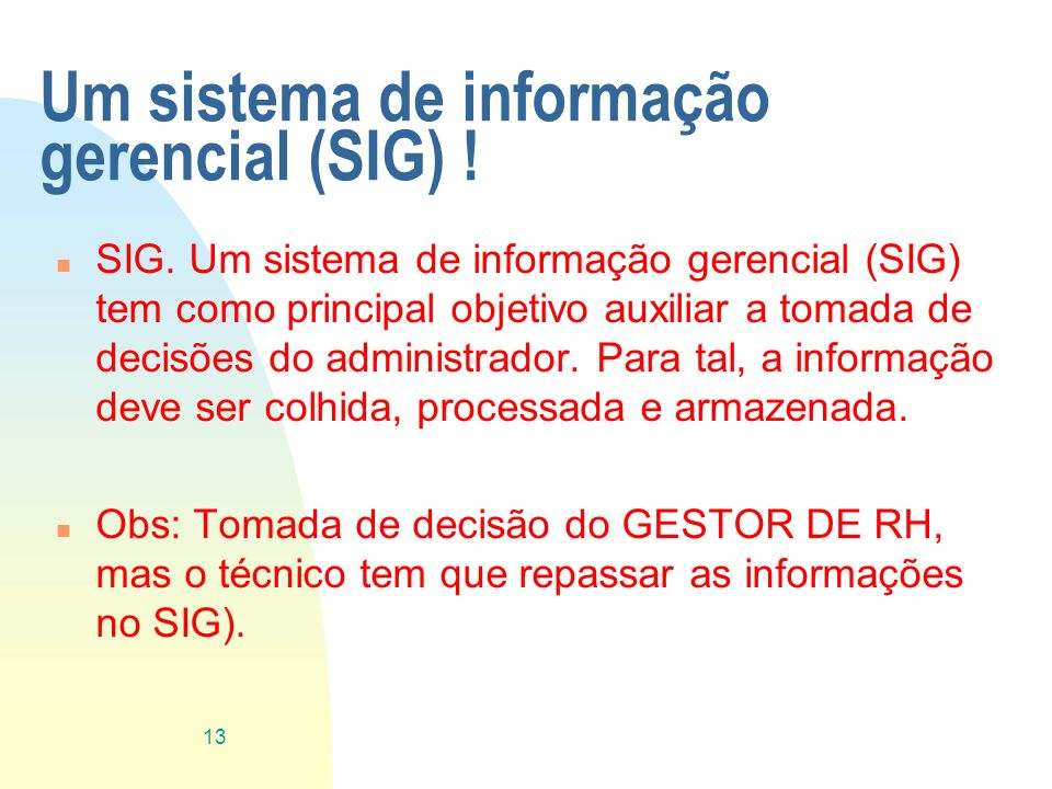 Um sistema de informação gerencial (SIG) !