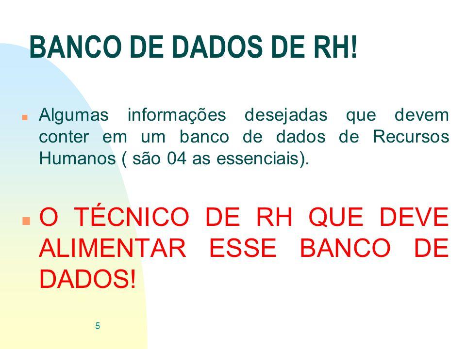 BANCO DE DADOS DE RH! Algumas informações desejadas que devem conter em um banco de dados de Recursos Humanos ( são 04 as essenciais).