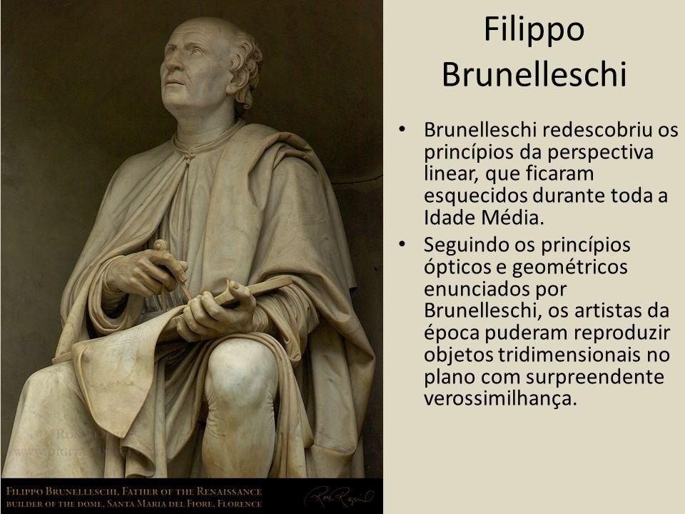Filippo Brunelleschi Brunelleschi redescobriu os princípios da perspectiva linear, que ficaram esquecidos durante toda a Idade Média.
