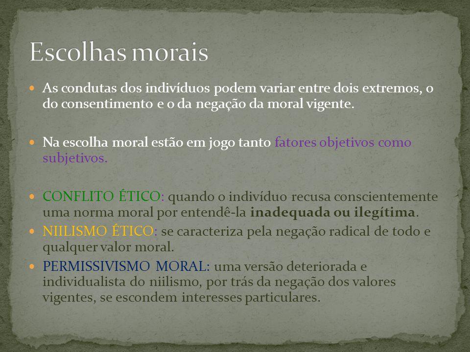 Escolhas morais As condutas dos indivíduos podem variar entre dois extremos, o do consentimento e o da negação da moral vigente.