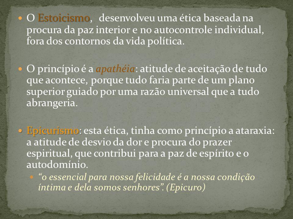 O Estoicismo, desenvolveu uma ética baseada na procura da paz interior e no autocontrole individual, fora dos contornos da vida política.