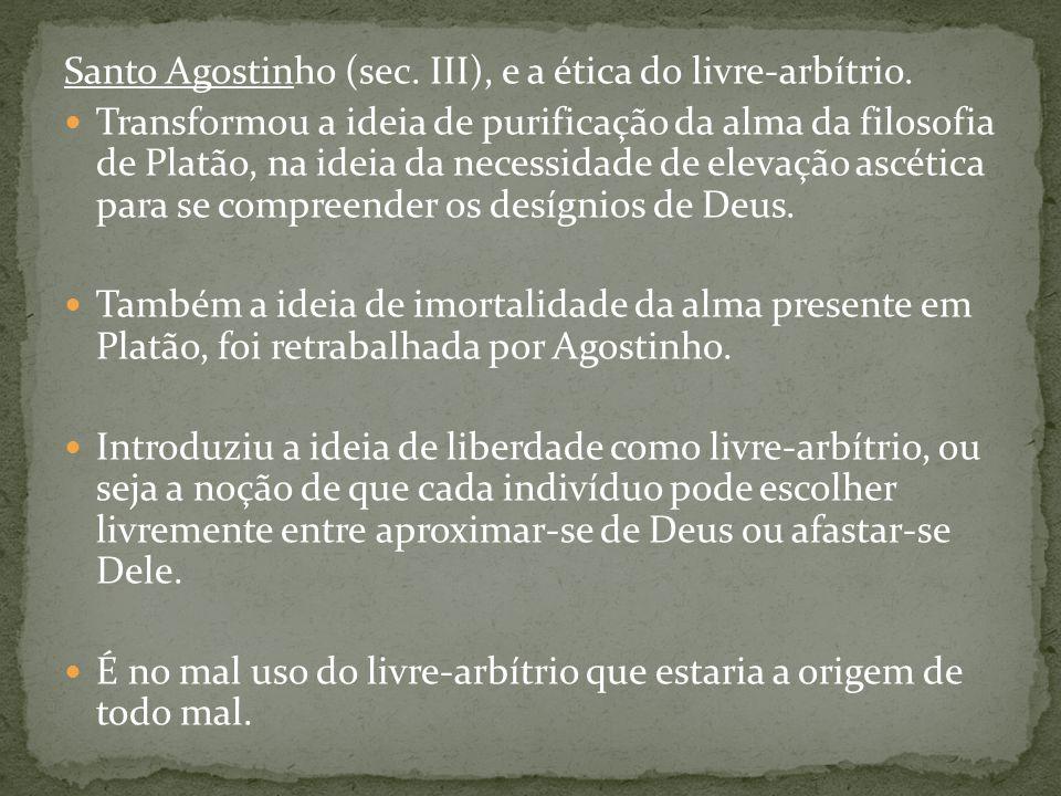 Santo Agostinho (sec. III), e a ética do livre-arbítrio.