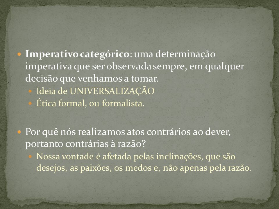 Imperativo categórico: uma determinação imperativa que ser observada sempre, em qualquer decisão que venhamos a tomar.