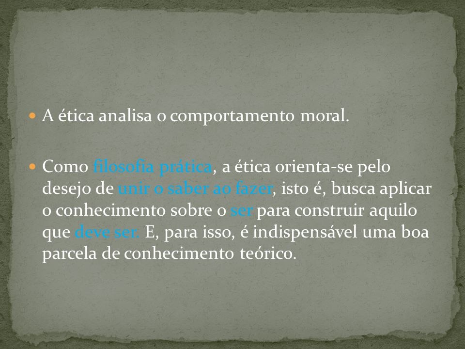 A ética analisa o comportamento moral.