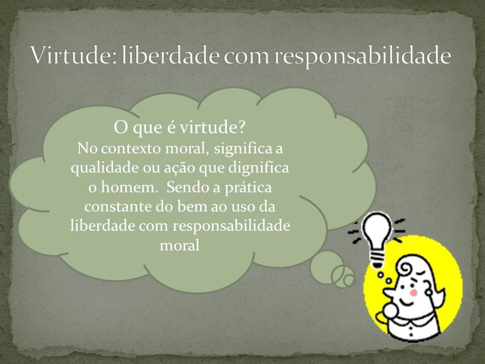 Virtude: liberdade com responsabilidade