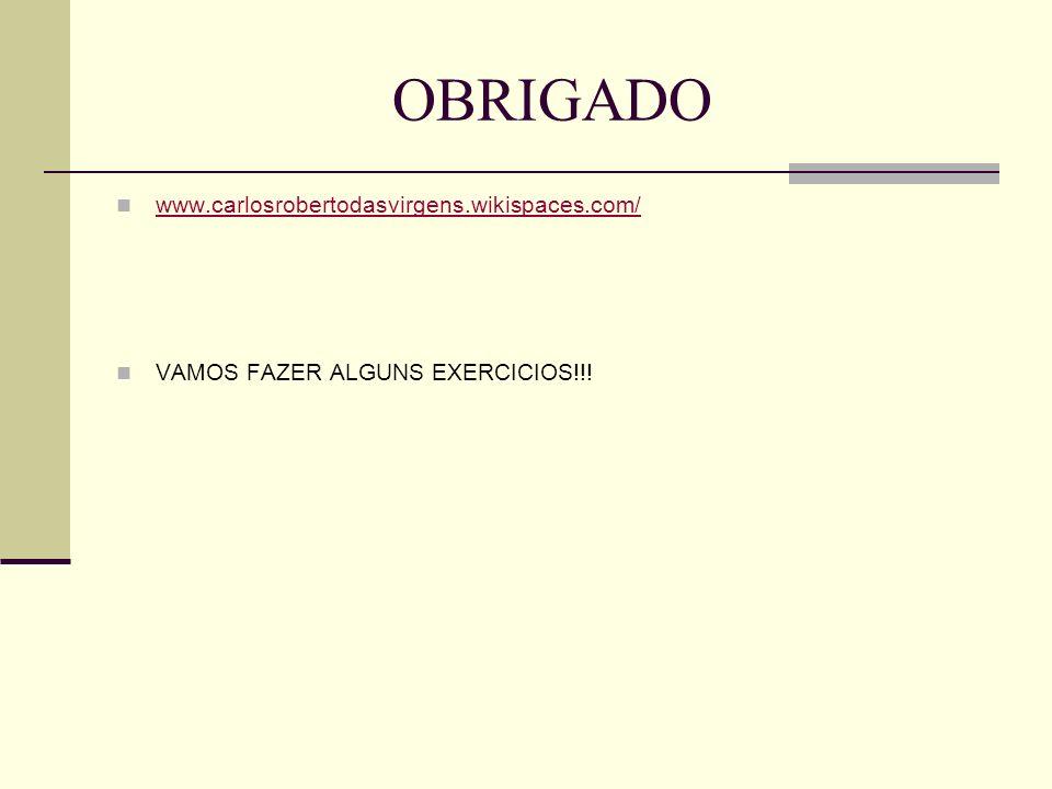 OBRIGADO www.carlosrobertodasvirgens.wikispaces.com/