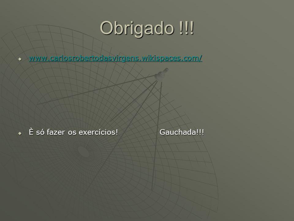 Obrigado !!! www.carlosrobertodasvirgens.wikispaces.com/