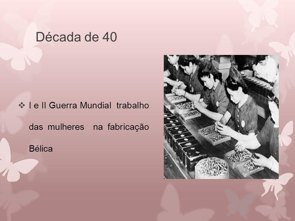 Década de 40 I e II Guerra Mundial trabalho das mulheres na fabricação Bélica