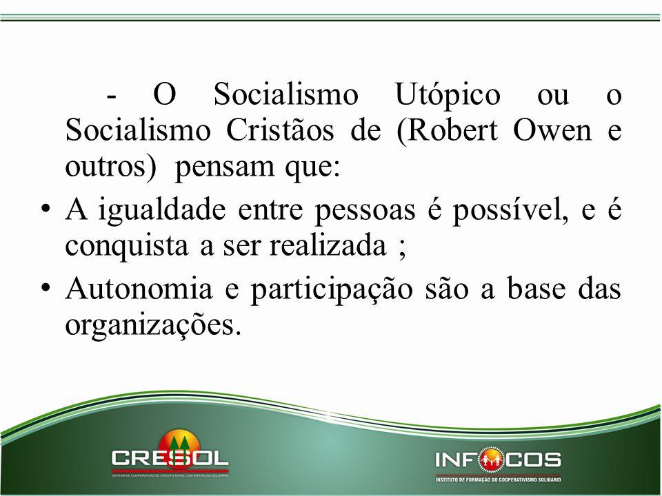 - O Socialismo Utópico ou o Socialismo Cristãos de (Robert Owen e outros) pensam que: