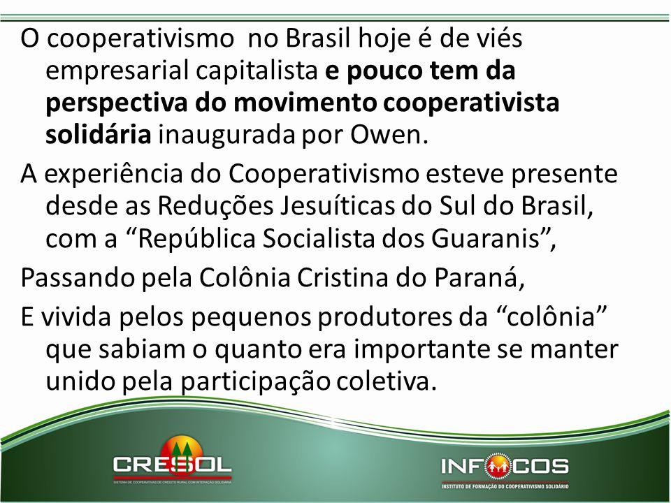 O cooperativismo no Brasil hoje é de viés empresarial capitalista e pouco tem da perspectiva do movimento cooperativista solidária inaugurada por Owen.