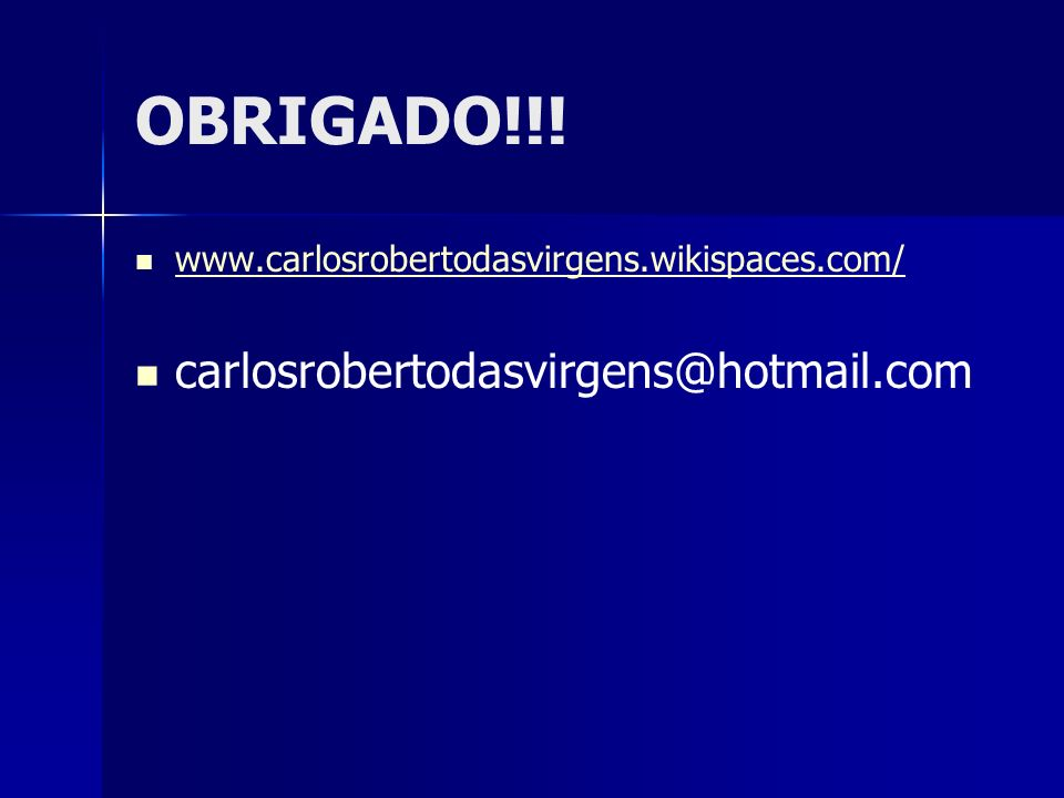 OBRIGADO!!! carlosrobertodasvirgens@hotmail.com
