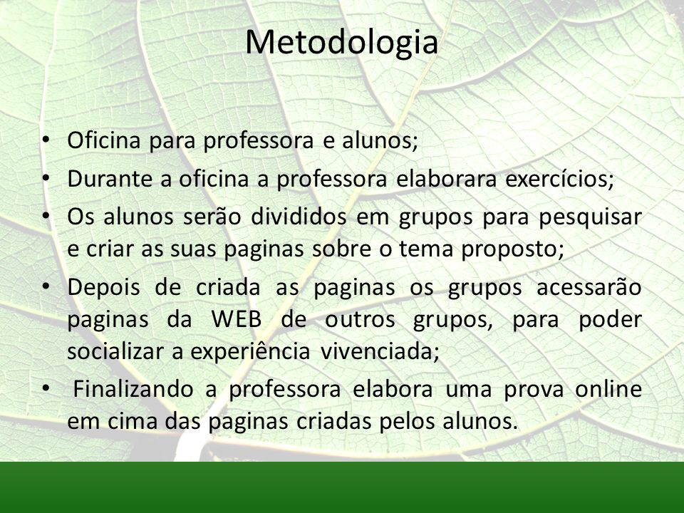 Metodologia Oficina para professora e alunos;