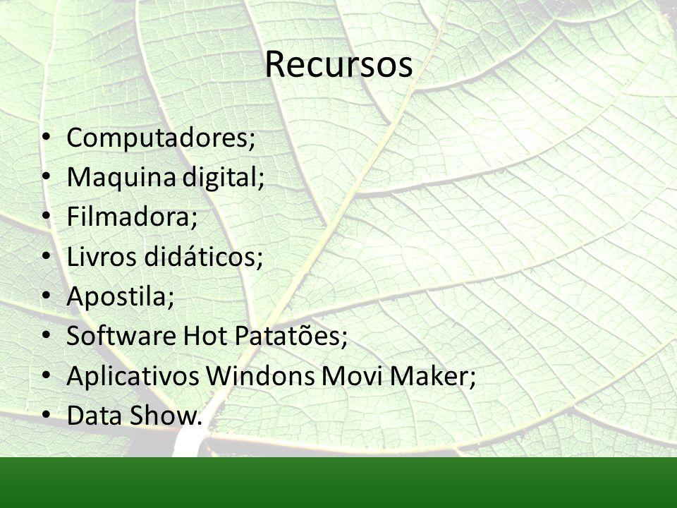 Recursos Computadores; Maquina digital; Filmadora; Livros didáticos;
