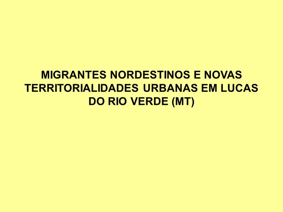 MIGRANTES NORDESTINOS E NOVAS TERRITORIALIDADES URBANAS EM LUCAS DO RIO VERDE (MT)