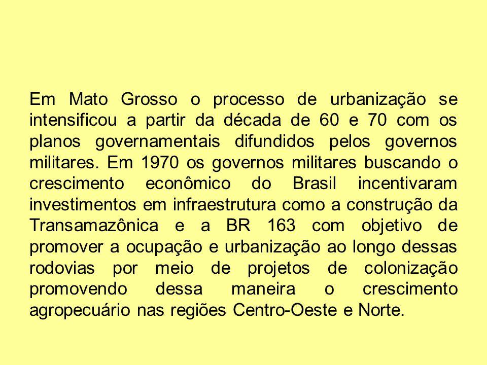 Em Mato Grosso o processo de urbanização se intensificou a partir da década de 60 e 70 com os planos governamentais difundidos pelos governos militares.