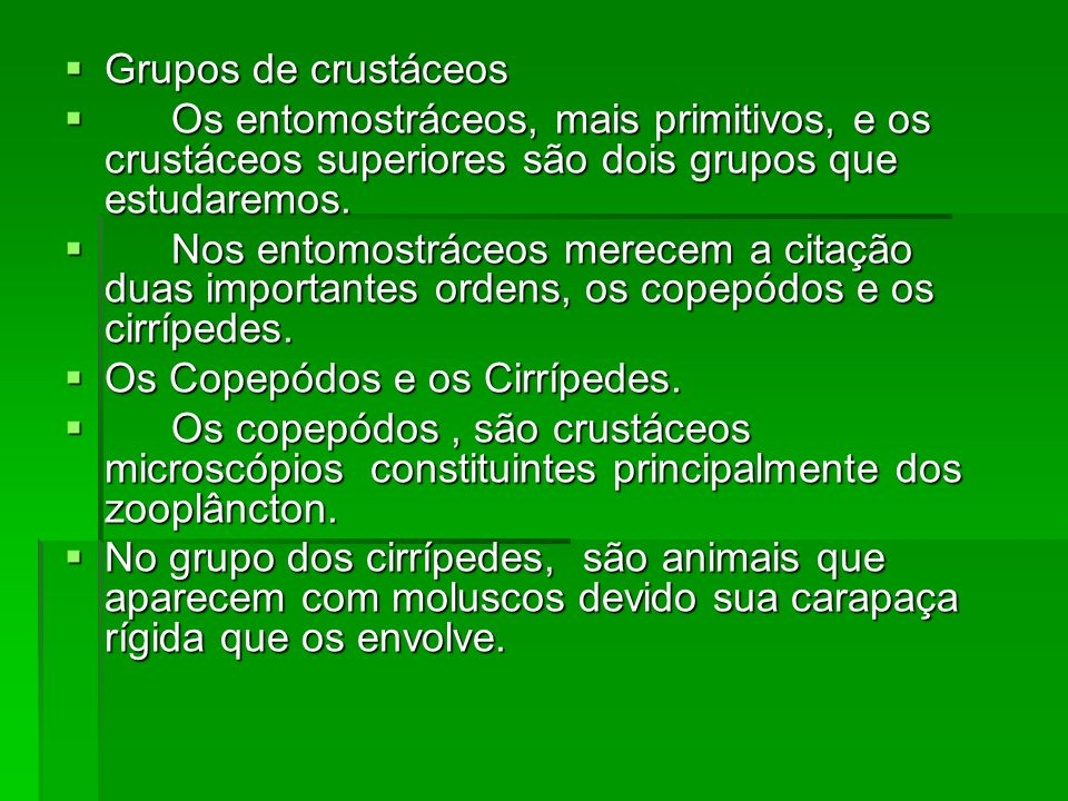Grupos de crustáceos Os entomostráceos, mais primitivos, e os crustáceos superiores são dois grupos que estudaremos.