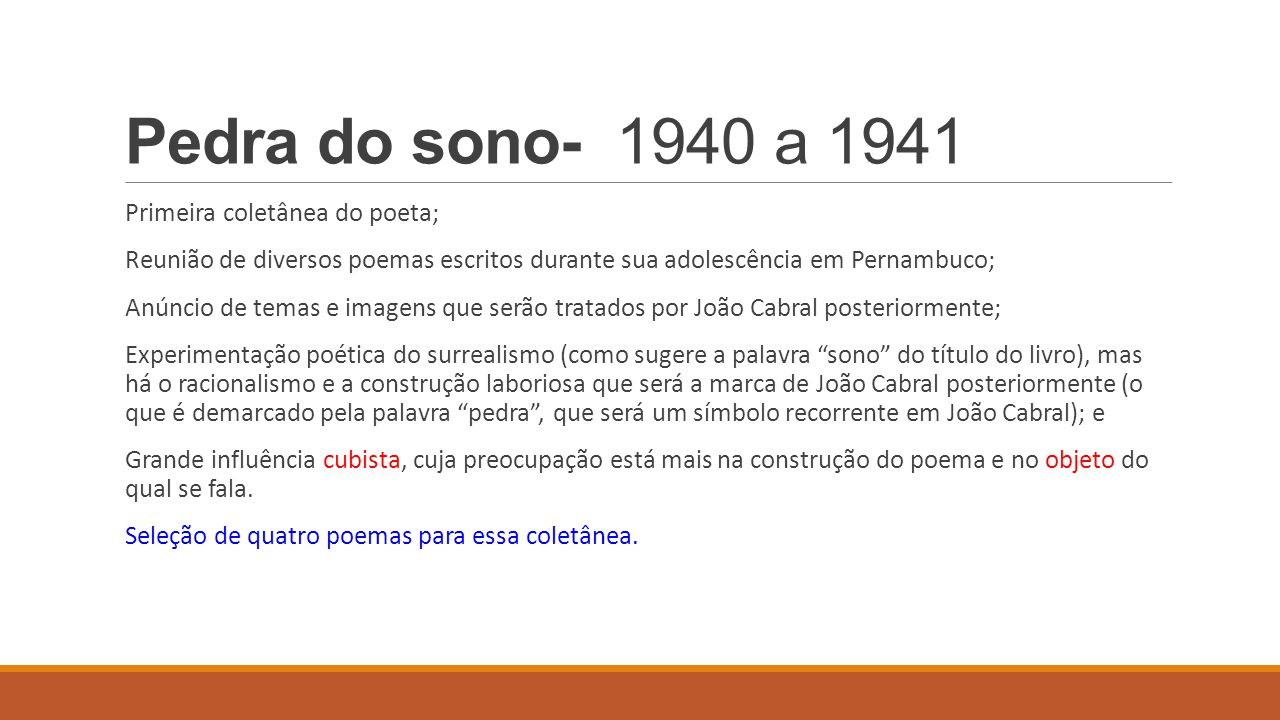 Pedra do sono- 1940 a 1941 Primeira coletânea do poeta;