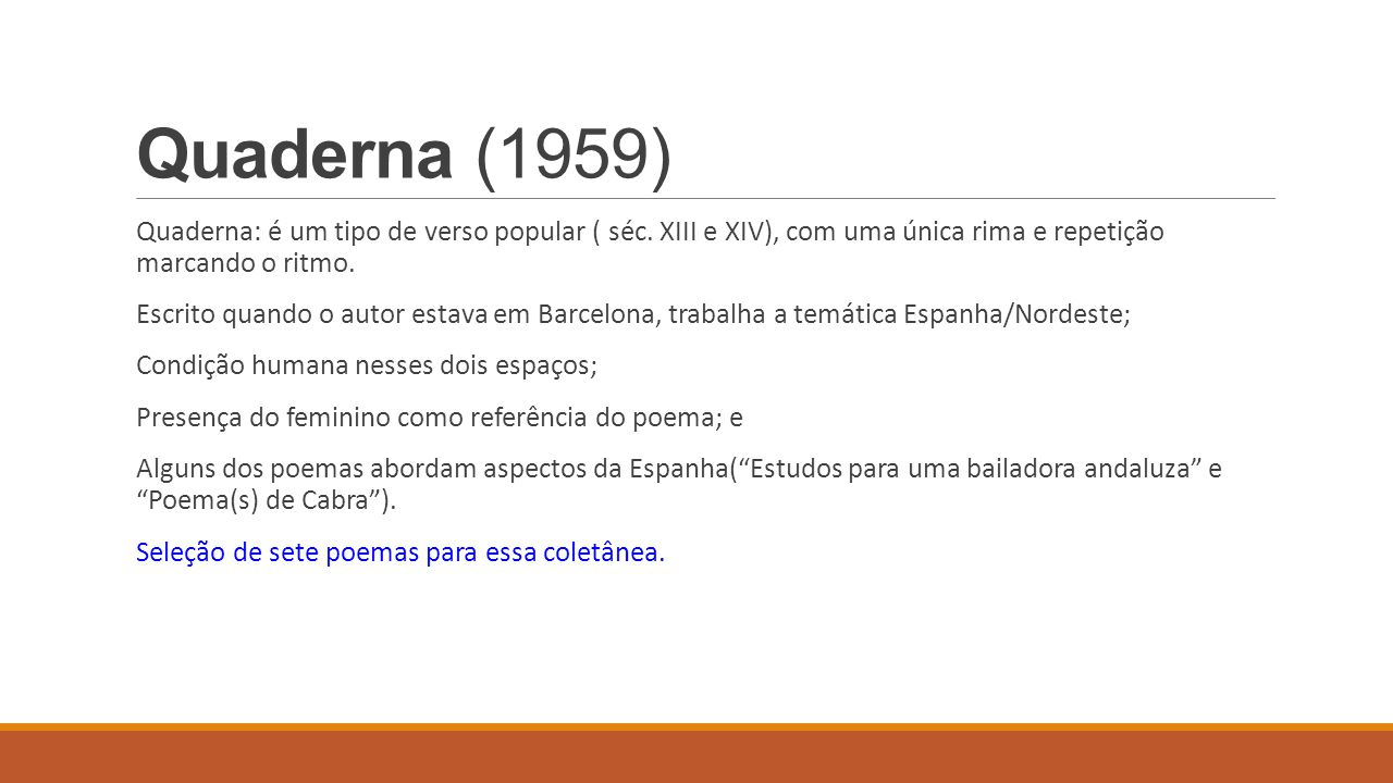 Quaderna (1959) Quaderna: é um tipo de verso popular ( séc. XIII e XIV), com uma única rima e repetição marcando o ritmo.