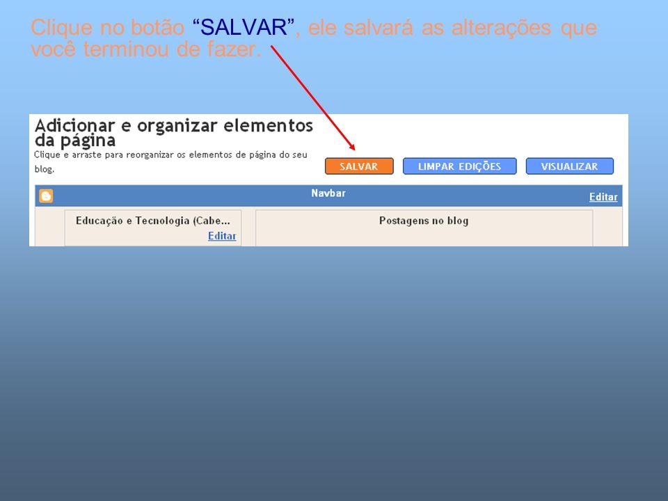 Clique no botão SALVAR , ele salvará as alterações que você terminou de fazer.