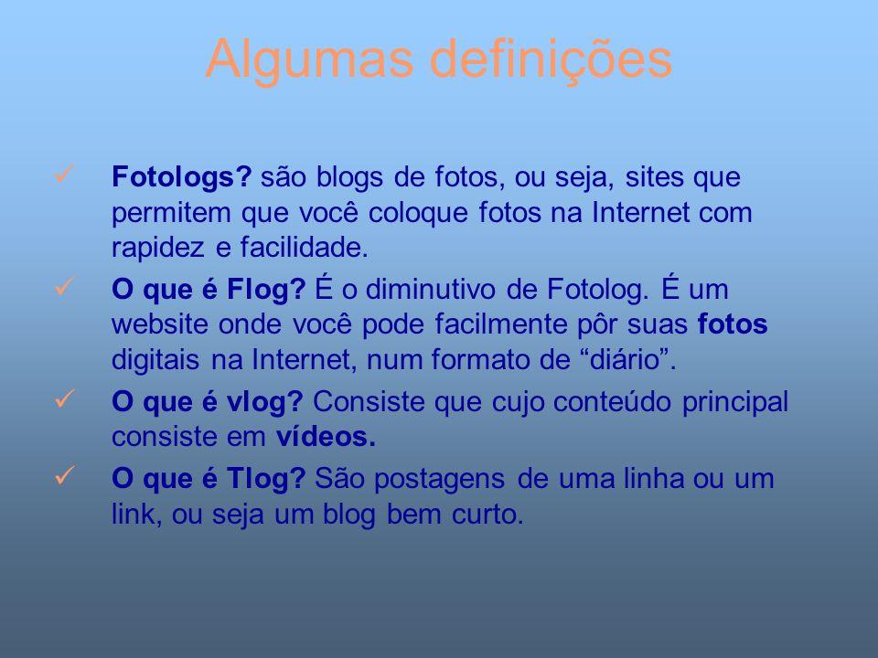 Algumas definições Fotologs são blogs de fotos, ou seja, sites que permitem que você coloque fotos na Internet com rapidez e facilidade.