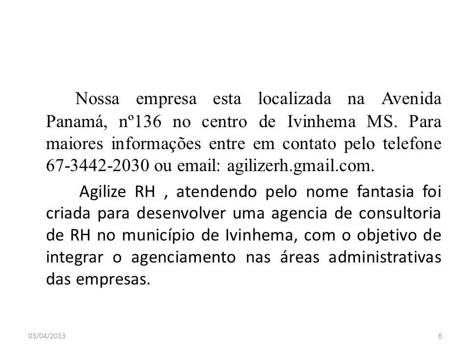 Nossa empresa esta localizada na Avenida Panamá, nº136 no centro de Ivinhema MS. Para maiores informações entre em contato pelo telefone 67-3442-2030 ou email: agilizerh.gmail.com.